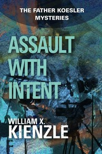 Assasult with Intent by William X. Kienzle