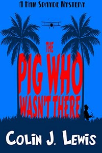 The Pig Who Wasn't There by Colin J. Lewis
