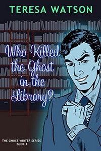 Who Killed the Ghost in the Library by Teresa Watson