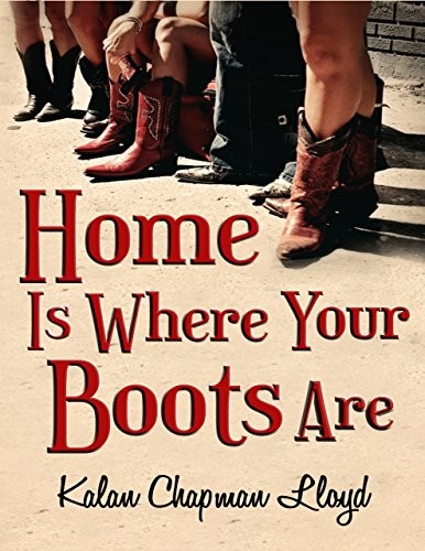 Home Is Where Your Boots Are by Kalan Chapman Lloyd