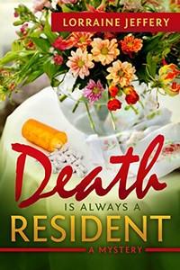 Death is Always a Resident by Lorraine Jeffery