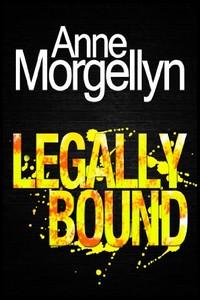 Leagally Bound by Anne Morgellyn