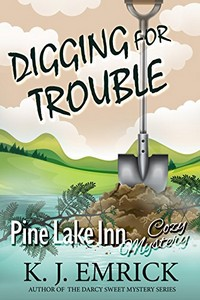 Digging for Trouble by K. J. Emrick