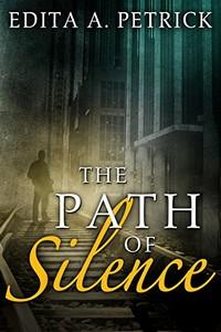 The Path of Silence by Edita A. Petrick