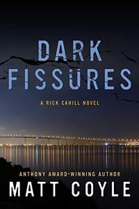 Dark Fissures by Matt Coyle