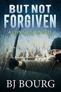 But Not Forgiven by B. J. Bourg