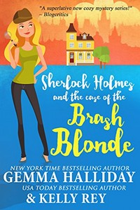 Sherlock Holmes and the Case of the Brash Blonde by Gemma Halliday & Kelly Rey