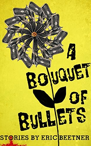 A Bouquet of Bullets by Eric Beetner