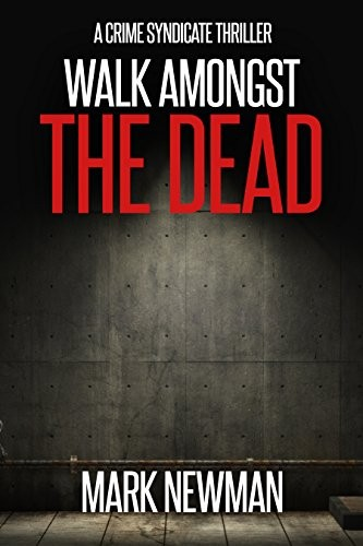 Walk Amongst the Dead by Mark J. Newman