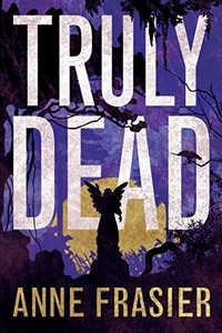 Truly Dead by Anne Frasier