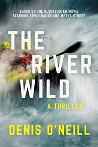 The River Wild by Denis O'Neill