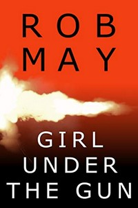 Girl Under the Gun by Rob May