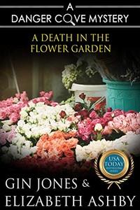 A Death in the Flower Garden by Gin Jones & Elizabeth Ashby