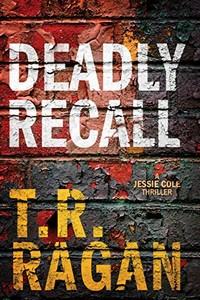 Deadly Recall by T. R. Ragan