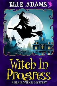 Witch in Progress by Elle Adams