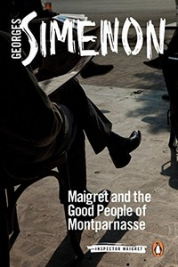 Maigret and the Good People of Montparnasse by Georges Simenon
