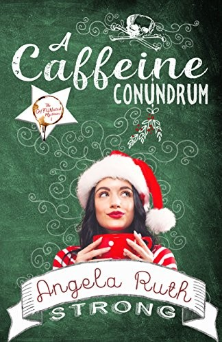 A Caffeine Conundrum by Angela Ruth Strong