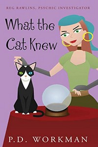 What the Cat Knew by P. D. Workman