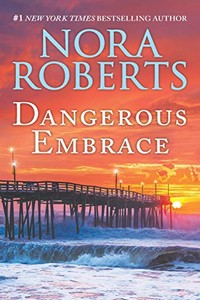 Dangerous Embrace by Nora Roberts