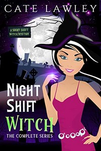 Night Shift Witch Complete Series by Cate Lawley