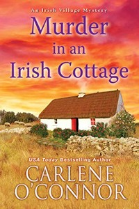 Murder in an Irish Cottage by Carlene O'Connor