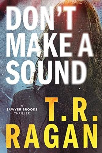 Don't Make a Sound by T. R. Ragan