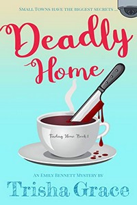 Deadly Home by Trisha Grace