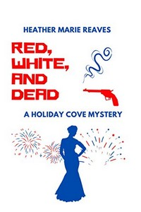 Red, White, and Dead by Heather Marie Reaves