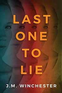 Last One to Lie by J. M. Winchester