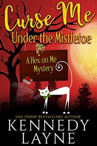 Curse Me Under the Mistletoe by Kennedy Layne