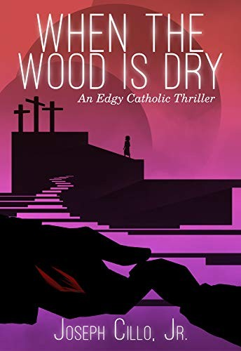 When the Wood is Dry by Joseph Cillo, Jr.