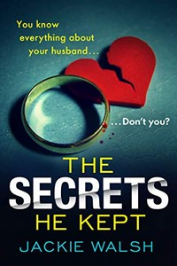 The Secrets He Kept by Jackie Walsh