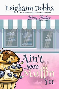 Ain't Seen Muffin Yet by Leighann Dobbs