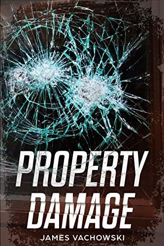 Property Damage by James Vachowski