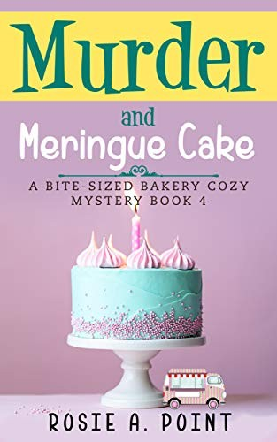 Murder and Meringe Cake by Rosie A. Point