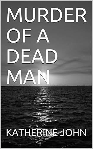 Murder of a Dead Man by Katherine John