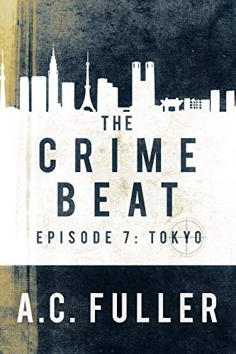 The Crime Beat: Tokyo by A. C. Fuller