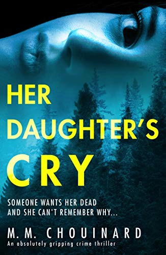 Her Daughter's Cry by M. M. Chouinard