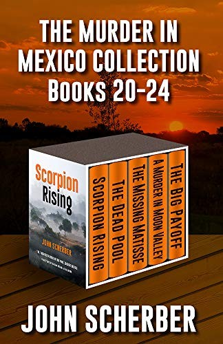The Murder in Mexico Mysteries by John Scherber