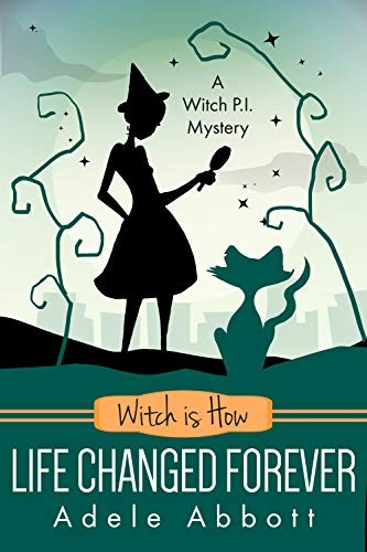 Witch is How Life Changed Forever by Adele Abbott