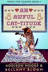 An Awful Cat-titude by Addison Moore and Bellamy Bloom