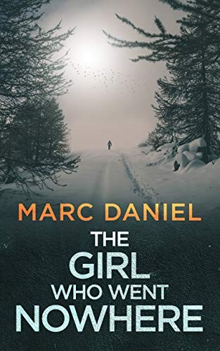 The Girl Who Went Nowhere by Marc Daniel