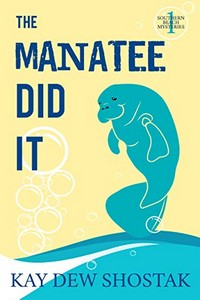 The Manatee Did It by Kay Dew Shostak