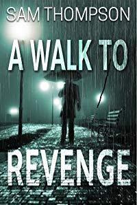 A Walk to Revenge by Sam Thompson