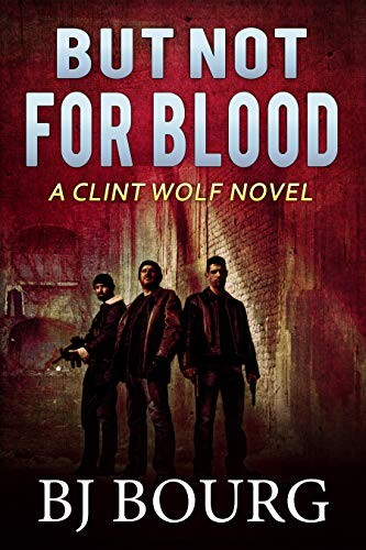 But Not For Blood by B. J. Bourg