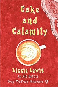 Cake and Calamity by Lizzie Lewis