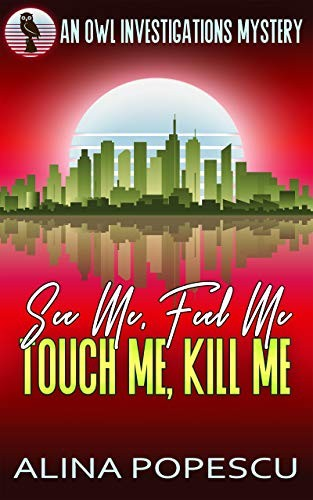 See Me, Feel Me, Touch Me, Kill Me by Alina Popescu