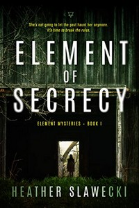 Element of Secrecy by Heather Slawecki
