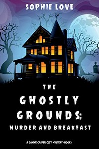 The Ghostly Grounds by Sophie Love