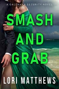 Smash and Grab by Lori Matthews